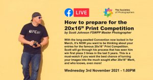 """Webinar: How to prepare for the 20x16"""" Print Competition by Scott Johnson FSWPP Master Photographer"""